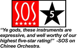 ��Ye gods, these instruments are expressive, and well worthy of our highest five-star rating!��  -SOS on Chinee Orchestra.   5