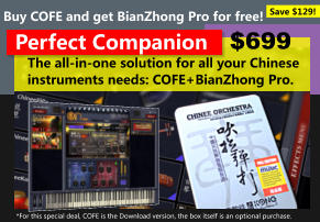 The all-in-one solution for all your Chinese instruments needs: COFE+BianZhong Pro. Perfect Companion Buy COFE and get BianZhong Pro for free! $699 *For this special deal, COFE is the Download version, the box itself is an optional purchase. Save $129!