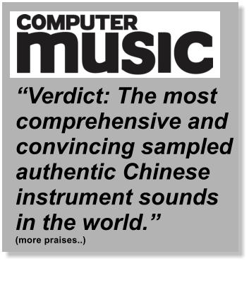 """Verdict: The most comprehensive and convincing sampled authentic Chinese instrument sounds in the world.""  (more praises..)"