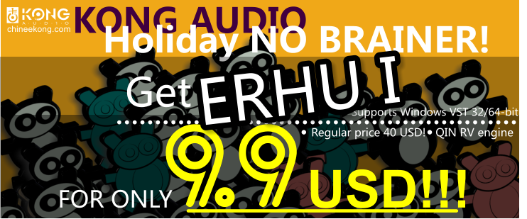 KONG AUDIO Holiday NO BRAINER!      FOR ONLY              USD!!! Get 9.9        Regular price 40 USD!   QIN RV engine     chineekong.com Supports Windows VST 32/64-bit ERHU I