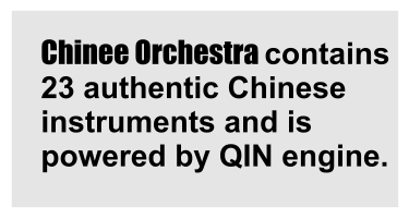Chinee Orchestra contains 23 authentic Chinese instruments and is powered by QIN engine.