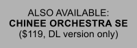 ALSO AVAILABLE: CHINEE ORCHESTRA SE ($119, DL version only)
