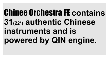 Chinee Orchestra FE contains 31(22*) authentic Chinese instruments and is powered by QIN engine.